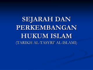 SEJARAH DAN PERKEMBANGAN HUKUM ISLAM