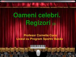 Oameni celebri.         Regizori  (2) Profesor Cornelia Cucu