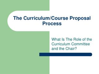 The Curriculum/Course Proposal Process