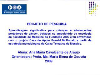 Aluna: Ana Maria Cavalcante de Araujo Orientadora: Profa. Ms. Maria Elena de Gouvêa 2009