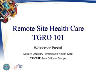 Waldemar Pustul Deputy Director, Remote Site Health Care TRICARE Area Office – Europe
