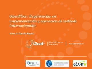 OpenFlow: Experiencias en implementación y operación de testbeds internacionales