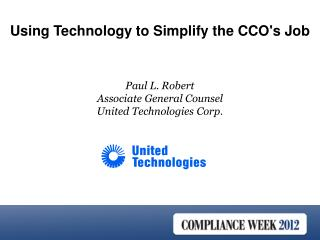 Paul L. Robert Associate General Counsel United Technologies Corp.