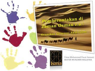Pemberontakan di Zaman  Osman  r.a .: Keunikan Generasi Awal  Islam