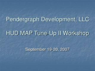 Pendergraph Development, LLC  HUD MAP Tune-Up II Workshop