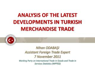 ANALYSIS OF THE LATEST DEVELOPMENTS IN TURKISH MERCHANDISE TRADE