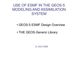 USE OF ESMF IN THE GEOS-5 MODELING AND ASSIMILATION SYSTEM