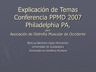 Explicaci n de Temas  Conferencia PPMD 2007 Philadelphia PA, para Asociaci n de Distrofia Muscular de Occidente