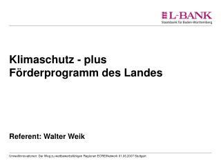 Klimaschutz - plus Förderprogramm des Landes Referent: Walter Weik