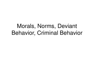 Morals, Norms, Deviant Behavior, Criminal Behavior