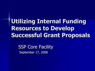 Utilizing Internal Funding Resources to Develop Successful Grant Proposals