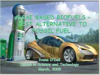 ALGAE BASED BIOFUELS – BEST ALTERNATIVE TO FOSSIL FUEL.