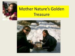 Mother Nature's Golden Treasure