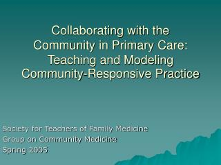 Society for Teachers of Family Medicine Group on Community Medicine Spring 2005