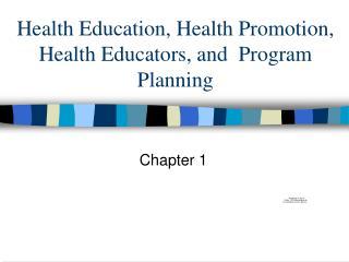 Health Education, Health Promotion, Health Educators, and  Program Planning