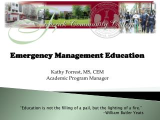 Emergency Management Education Kathy Forrest, MS, CEM Academic Program Manager