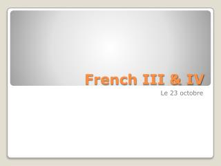 French III & IV