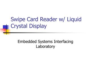 Swipe Card Reader w/ Liquid Crystal Display