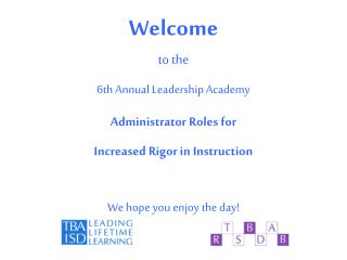 Welcome to the 6th Annual Leadership Academy Administrator Roles for