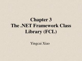 Chapter 3 The .NET Framework Class Library (FCL)
