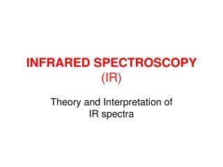 INFRARED SPECTROSCOPY  (IR)