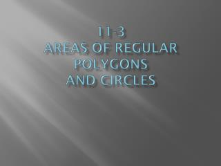 11-3 Areas of Regular Polygons  and Circles