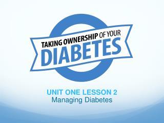 UNIT ONE LESSON 2 Managing Diabetes