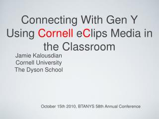 Connecting With Gen Y Using  Cornell  e C lips Media in the Classroom