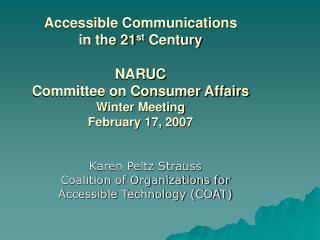 Karen Peltz Strauss  Coalition of Organizations for  Accessible Technology (COAT)