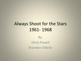 Always Shoot for the Stars  1961- 1968