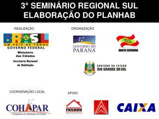 3° SEMINÁRIO REGIONAL SUL ELABORAÇÃO DO PLANHAB