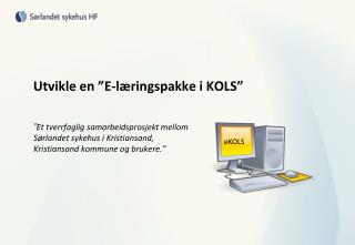 """Utvikle en """"E-læringspakke i KOLS"""""""