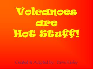 Volcanoes  are  Hot Stuff!