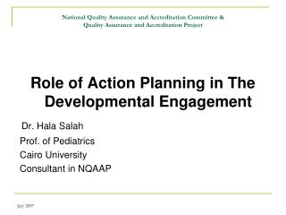 Role of Action Planning in The Developmental Engagement Dr. Hala Salah  Prof. of Pediatrics