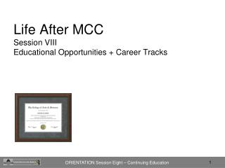 Life After MCC Session VIII Educational Opportunities + Career Tracks