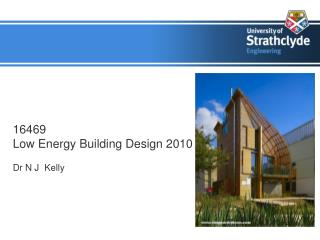 16469  Low Energy Building Design 2010  Dr N J  Kelly