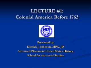 LECTURE # 1:  Colonial America Before 1763