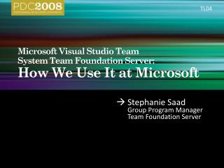 Microsoft Visual Studio Team  System Team Foundation Server:  How We Use It at Microsoft