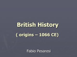 British History (  origins  – 1066 CE)