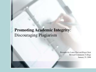 Promoting Academic Integrity :  Discouraging Plagiarism