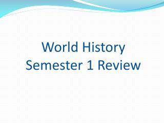 World History  Semester 1 Review