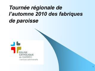Tournée régionale de l'automne 2010 des fabriques de paroisse