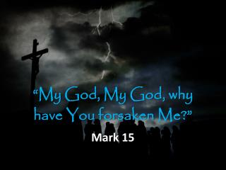 �My  God, My God,  why have  You  forsaken  Me ?�