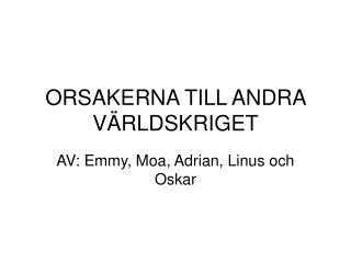 ORSAKERNA TILL ANDRA VÄRLDSKRIGET