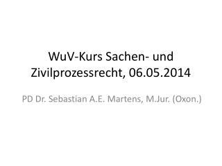 WuV -Kurs Sachen- und Zivilprozessrecht ,  06.05.2014