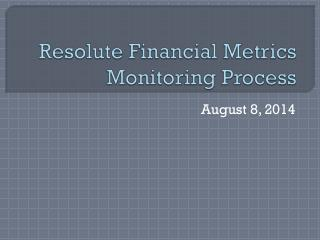 Resolute Financial Metrics Monitoring Process