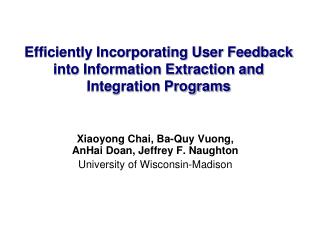 Efficiently Incorporating User Feedback into Information Extraction and Integration Programs