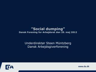 """""""Social dumping"""" Dansk Forening for Arbejdsret den 29. maj 2012"""