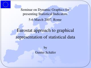 Seminar on Dynamic Graphics for presenting Statistical Indicators   5-6 March 2007, Rome