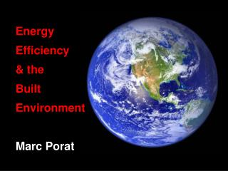 Energy Efficiency & the  Built  Environment Marc Porat